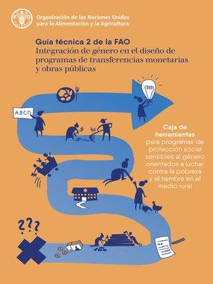 cover image of Integración de género en el diseño de programas de transferencias monetarias y obras públicas