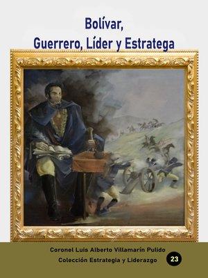 cover image of Bolívar, Guerrero, Líder y Estratega