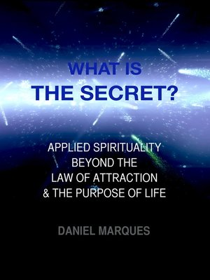 cover image of What is the Secret? Applied Spirituality Beyond the Law of Attraction and the Purpose of Life