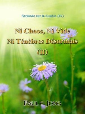 cover image of Sermons sur la Genèse (IV)--Ni Chaos, Ni Vide, Ni Ténèbres Désormais ( II )