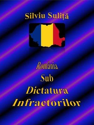 cover image of România Sub Dictatura Infractorilor