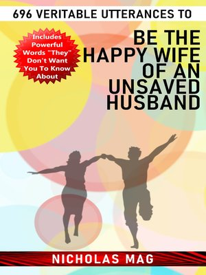 cover image of 696 Veritable Utterances to Be the Happy Wife of an Unsaved Husband