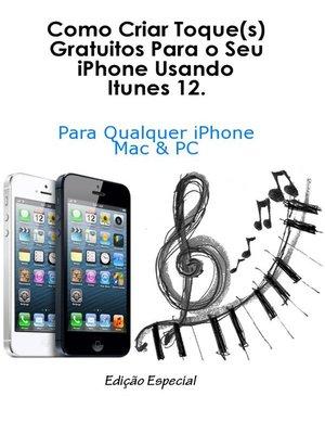 cover image of Como Criar Toque(s) Gratuitos Para o Seu iPhone Usando Itunes 12.