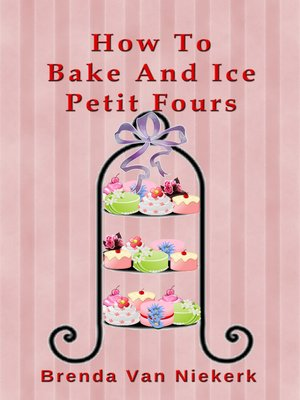 cover image of How to Bake and Ice Petit Fours