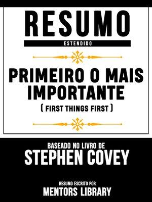 cover image of Primeiro O Mais Importante (First Things First)--Resumo Estendido Baseado No Livro De Stephen Covey