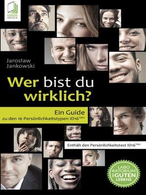 cover image of Wer bist du wirklich? Ein Guide zu den 16 Persönlichkeitstypen ID16