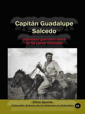 cover image of Capitán Guadalupe Salcedo Legendario guerrillero liberal de los Llanos Orientales