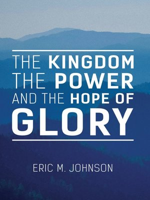 cover image of The Kingdom the Power and the Hope of Glory