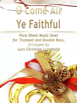 cover image of O Come All Ye Faithful Pure Sheet Music Duet for Trumpet and Double Bass, Arranged by Lars Christian Lundholm