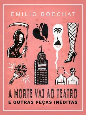 cover image of A Morte Vai Ao Teatro E Outras Peças Inéditas