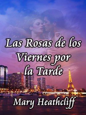 cover image of Las Rosas de los Viernes por la Tarde