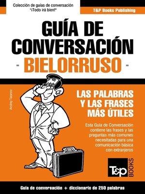cover image of Guía de Conversación Español-Bielorruso y mini diccionario de 250 palabras