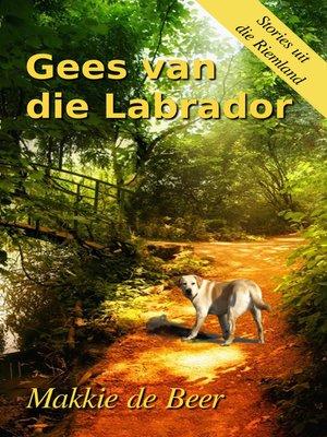 cover image of Gees van die Labrador