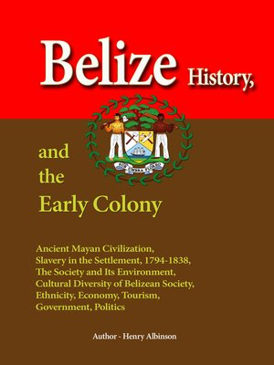 cover image of Belize History, and the Early Colony