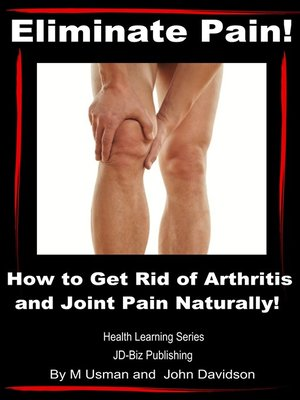 cover image of Eliminate Pain! How to Get Rid of Arthritis and Joint Pain Naturally!