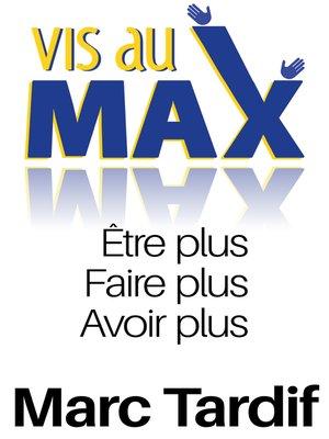 """cover image of """"Vis au Max"""" Etre Plus, Faire Plus, Avoir Plus"""