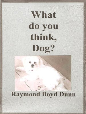 cover image of What do you think, Dog?