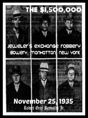 cover image of The $1,500,000 Jeweler's Exchange Robbery Bowery, Manhattan, New York November 25, 1935