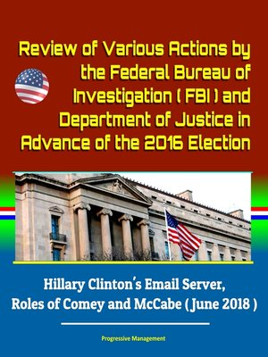 cover image of Review of Various Actions by the Federal Bureau of Investigation (FBI) and Department of Justice in Advance of the 2016 Election