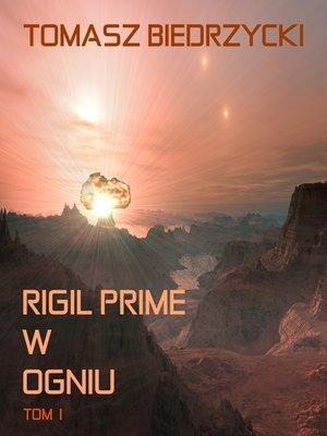 cover image of Rigil Prime w ogniu. Tom I (Alfa Centauri II)