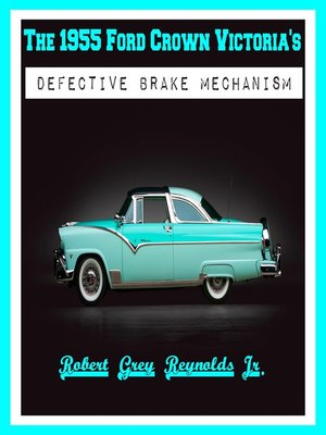 cover image of The 1955 Ford Crown Victoria's Defective Brake Mechanism