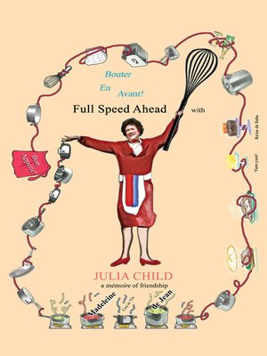 "cover image of ""Bouter En Avant!"" Full Speed Ahead with JULIA CHILD, a mémoire of friendship"