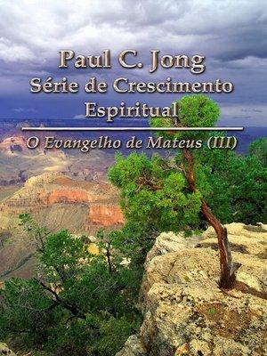 cover image of O Evangelho de Mateus (III)--Paul C. Jong Série de Crescimento Espiritual