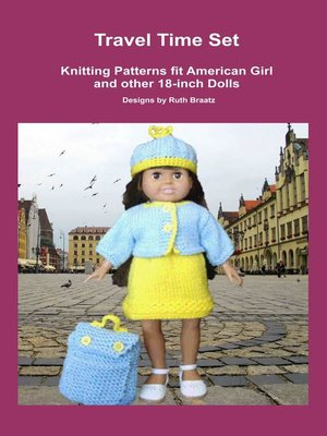 cover image of Travel Time Set, Knitting Patterns fit American Girl and other 18-Inch Dolls