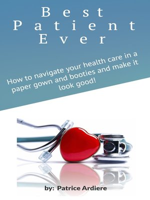 """cover image of """"Best Patient Ever"""" How to navigate your healthcare in a paper gown and booties and make it look good!"""