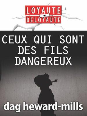 cover image of Ceux qui sont des fils dangereux