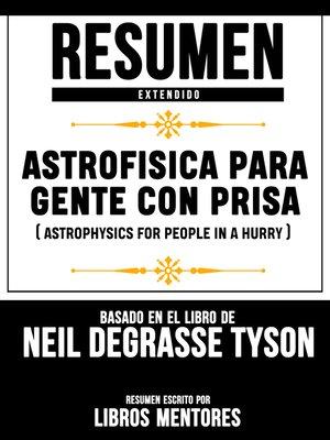 cover image of Astrofisica Para Gente Con Prisa (Astrophysics For People In a Hurry)--Resumen Extendido Basado En El Libro De Neil Degrasse Tyson
