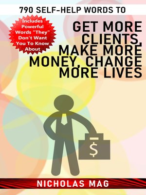 cover image of 790 Self-Help Words to Get More Clients, Make More Money, Change More Lives