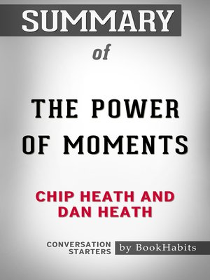cover image of Summary of the Power of Moments by Chip Heath and Dan Heath / Conversation Starters