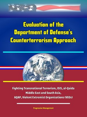 cover image of Evaluation of the Department of Defense's Counterterrorism Approach -Fighting Transnational Terrorism, ISIS, al-Qaida, Middle East and South Asia, AQAP, Violent Extremist Organizations (VEOs)