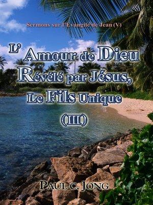 cover image of Sermons sur l'Evangile de Jean (V)--L'Amour de Dieu révélé par Jésus, le Fils unique (III)