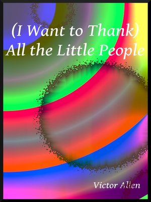 cover image of (I Want to Thank) All the Little People