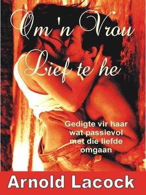 cover image of Om 'n Vrou Lief te he