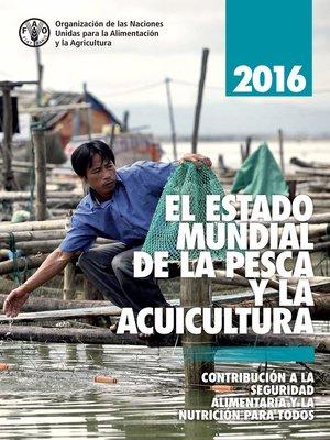 cover image of El estado mundial de la pesca y la acuicultura 2016 (SOFIA)
