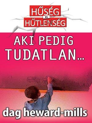 cover image of Aki pedig Tudatlan