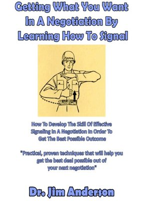 cover image of Getting What You Want In a Negotiation by Learning How to Signal