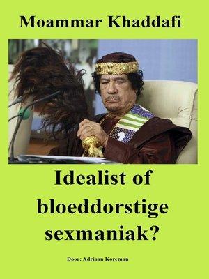 cover image of Moammar Khaddafi. Idealist of bloeddorstige sexmaniak?