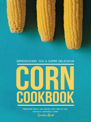 cover image of Introducing You a Super Delicious Corn Cookbook