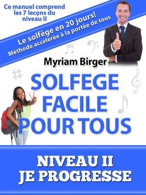 """cover image of Solfège Facile Pour Tous ou Comment Apprendre Le Solfège en 20 Jours !--Niveau 2 """"Je progresse"""" (7 leçons)"""