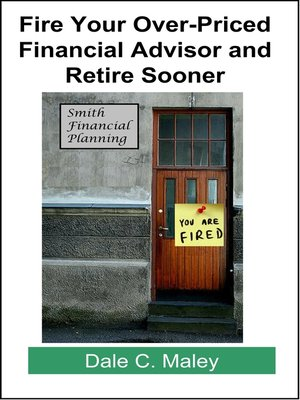 cover image of Fire Your Over-Priced Financial Advisor and Retire Sooner