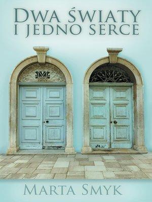 cover image of Dwa Światy I Jedno Serce