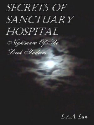 cover image of Secrets of Sanctuary Hospital Nightmare of the Dark Shadows