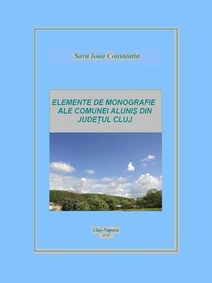cover image of Elemente de monografie ale comunei Alunis din judetul Cluj
