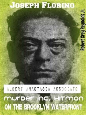 cover image of Joseph Florino Albert Anastasia Associate Murder Inc. Hit Man on the Brooklyn Waterfront