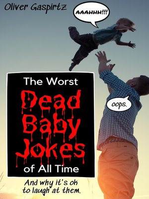 cover image of The Worst Dead Baby Jokes of All Time (And Why It's Ok to Laugh At Them)