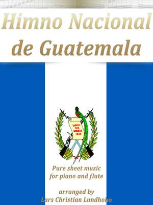 cover image of Himno Nacional de Guatemala Pure sheet music for piano and flute arranged by Lars Christian Lundholm